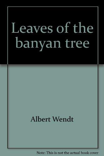 Leaves of the banyan tree: WENDT,ALBERT