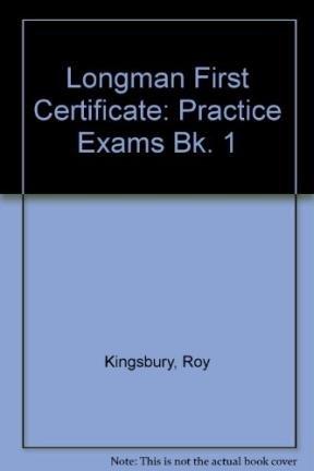 Longman First Certificate: Practice Exams Bk. 1: Kingsbury, Roy