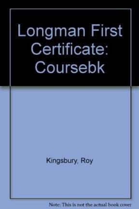 Longman First Certificate: Coursebk: Kingsbury, Roy