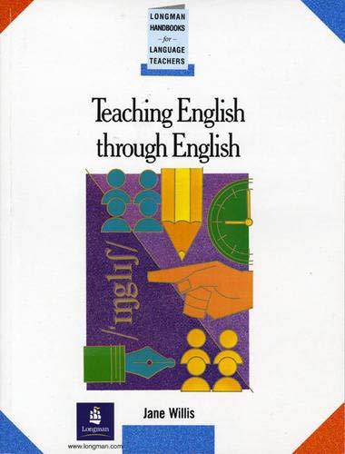 Teaching English Through English: A Course in: Jane Willis