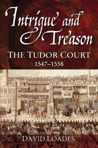 9780582772267: Intrigue and Treason: The Tudor Court, 1547-1558