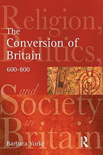 9780582772922: The Conversion of Britain: Religion, Politics and Society in Britain, 600-800