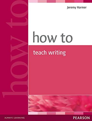 9780582779983: How to Teach Writing