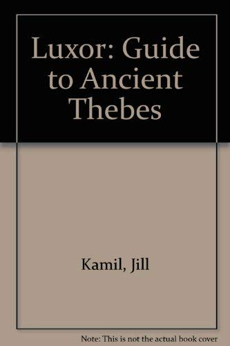 Luxor: Guide to Ancient Thebes: Kamil, Jill