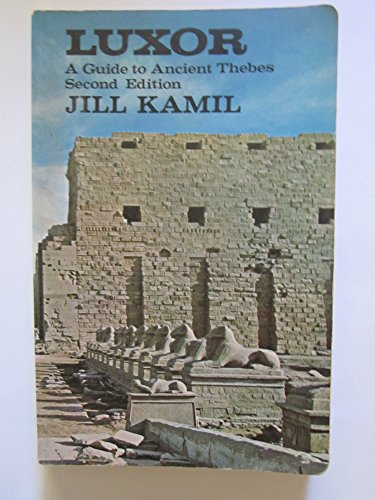 Luxor: A Guide to Ancient Thebes: Kamil, Jill