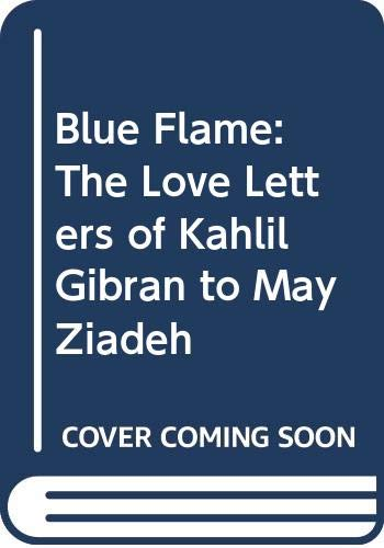 9780582780781: Blue Flame: Love Letters of Kahlil Gibran to May Ziadeh