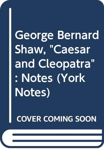 9780582781535: Notes on Caesar and Cleopatra - George Bernard Shaw (York Notes)