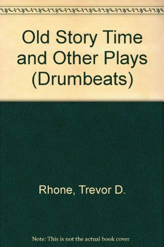 Old Story Time and Other Plays (Drumbeats): Rhone, Trevor D