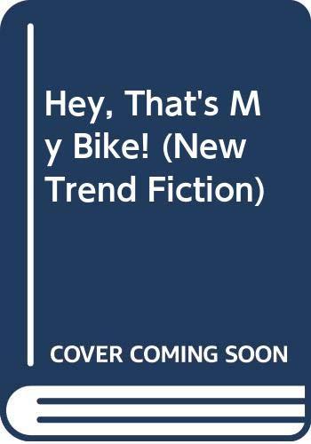 9780582800311: Hey, That's My Bike! (New Trend Fiction)