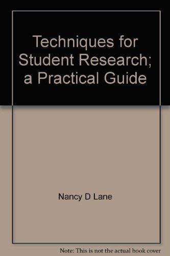 Techniques for Student Research; a Practical Guide: Nancy D Lane