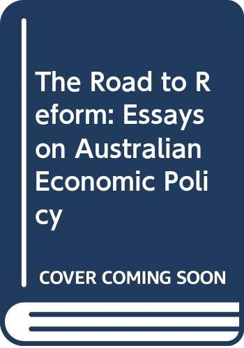 9780582809444: The road to reform: Essays on Australian economic policy