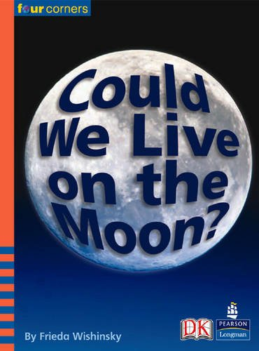 9780582834811: Could We Live on the Moon? (Four Corners)