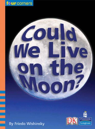 9780582845299: Could We Live on the Moon? (Four Corners)