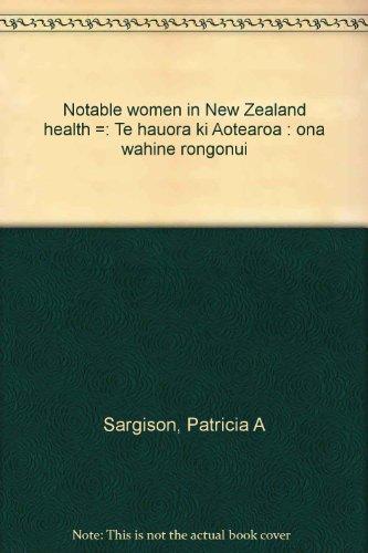 9780582860780: Notable women in New Zealand health =: Te hauora ki Aotearoa : ōna wāhine rongonui