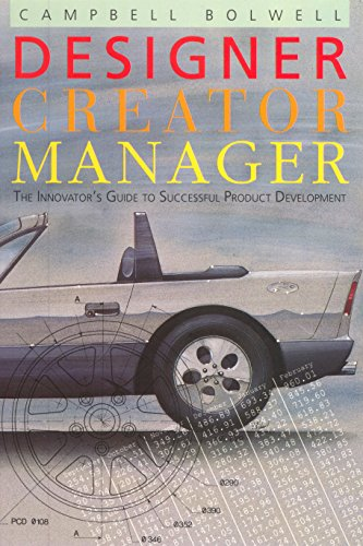 Designer creator manager: the innovator's guide to successful product development: Bolwell, ...