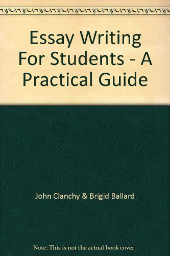Essay Writing For Students - A Practical: John Clanchy &