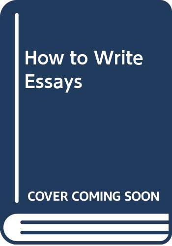 9780582874978: How to Write Essays: A Practical Guide for Students