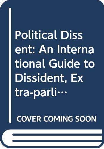 9780582902558: Political Dissent: An International Guide to Dissident, Extra-parliamentary, Guerrilla and Illegal Political Movements (KRP)