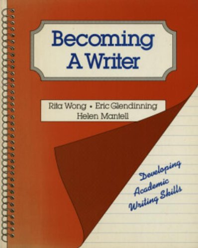 Becoming a Writer: Developing Academic Writing Skills (0582907225) by Rita Wong; Eric Glendinning; Helen Mantell
