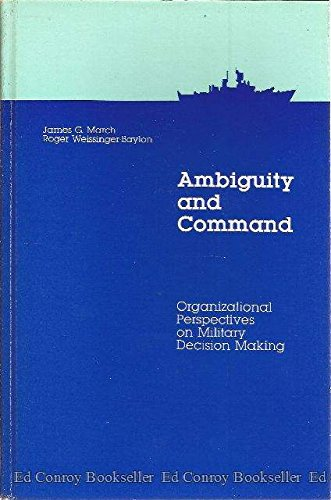 9780582988316: Ambiguity and Command: Organizational Perspectives on Military Decision Making