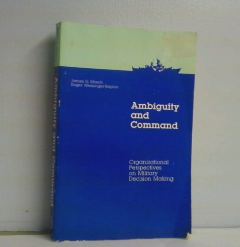 9780582988330: Ambiguity and Command: Organizational Perspectives on Military Decision Making