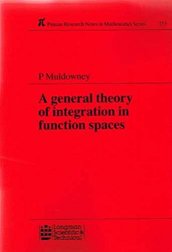 9780582994652: General Theory of Integration in Function Spaces: Including Wiener and Feynmann Integration (Pitman Research Notes in Mathematics Series)
