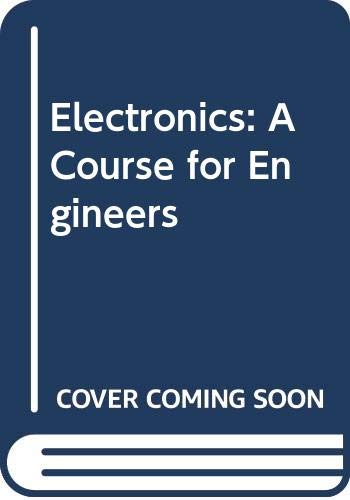 Electronics : A Course for Engineers: Maddock, R. J.; Calcutt, D.