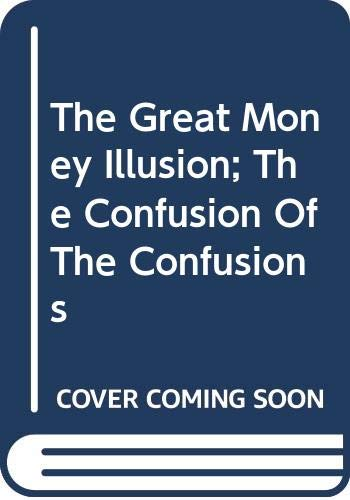 9780582999046: The Great Money Illusion; The Confusion Of The Confusions
