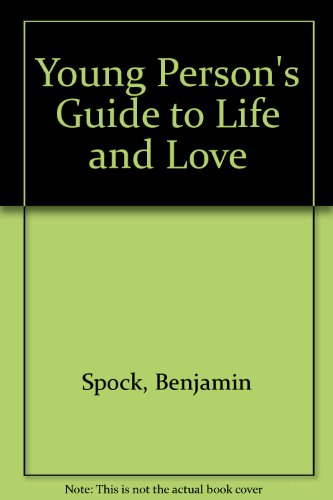 Young Person's Guide to Life and Love (058312092X) by Spock, Dr. Benjamin