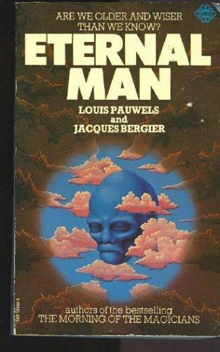 Eternal Man: Pauwels, Louis, Bergier,