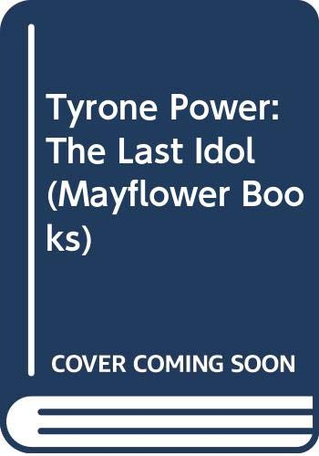 9780583135634: Tyrone Power: The Last Idol (Mayflower Books)