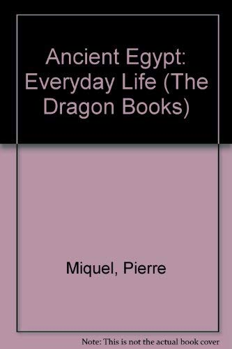 Ancient Egypt: Everyday Life (The Dragon Books): Miquel, Pierre