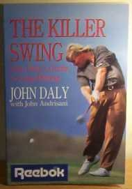 THE KILLER SWING: JOHN DALY'S GUIDE TO LONG HITTING: John Daly