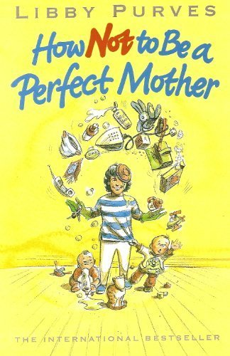9780583343923: HOW NOT TO BE A PERFECT MOTHER: THE CRAFTY MOTHERS GUIDE TO A QUIET LIFE