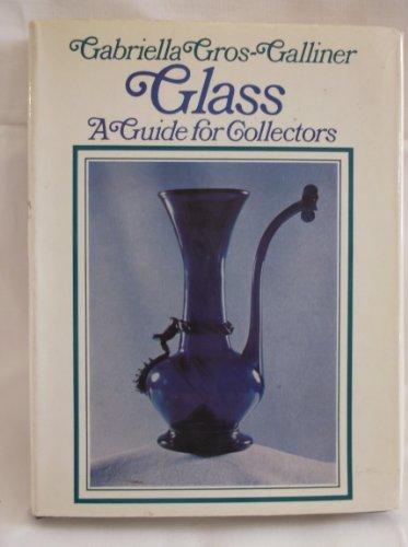 GLASS : A GUIDE FOR COLLECTORS: GROS-GALLINER , GABRIELLA: