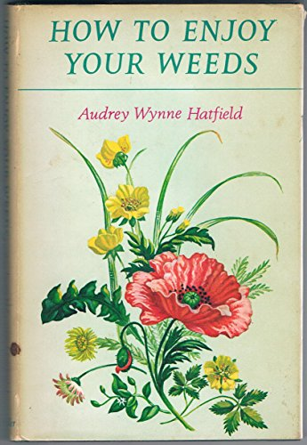 How to Enjoy Your Weeds: Hatfield, Audrey Wynne