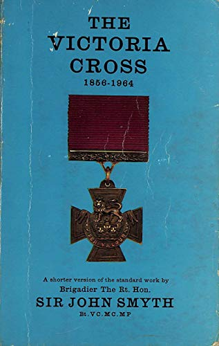 VICTORIA CROSS, 1856-1964: SIR JOHN SMYTH