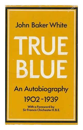 True Blue: An Autobiography: 1902-1939 (SCARCE HARDBACK FIRST EDITION, FIRST PRINTING SIGNED BY T...