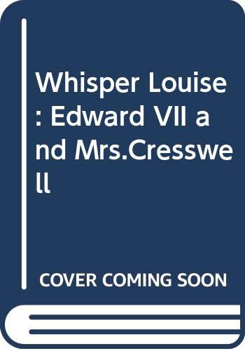 9780584103366: Whisper Louise: Edward VII and Mrs.Cresswell