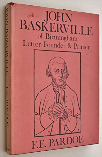 John Baskerville: of Birmingham Letter-Founder and Printer: F. E. Pardoe