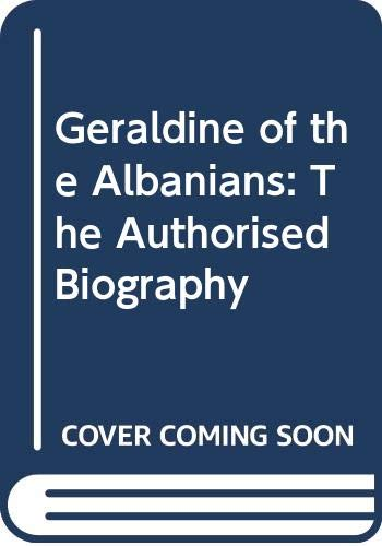 9780584111330: Geraldine of the Albanians: The Authorised Biography