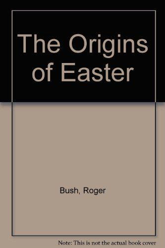 The Origins of Easter (0584800002) by Bush, Roger