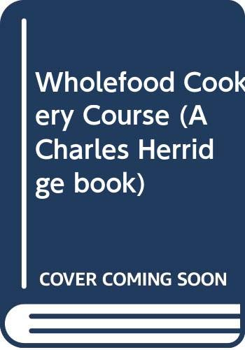 9780584950649: Wholefood Cookery Course (A Charles Herridge book)