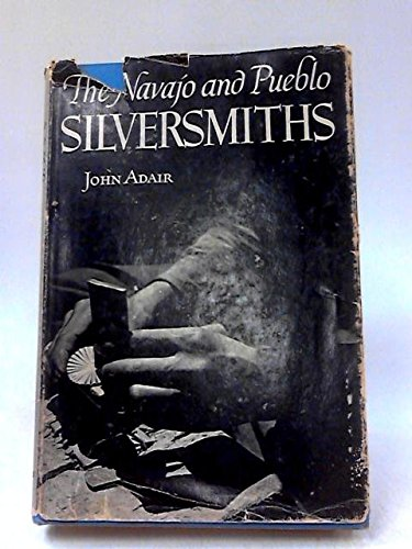 9780585100784: The Navajo and Pueblo Silversmiths