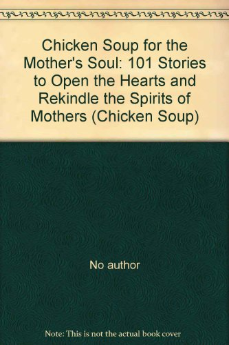 9780585104515: Chicken Soup for the Mother's Soul: 101 Stories to Open the Hearts and Rekindle the Spirits of Mothers