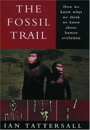 9780585111780: The Fossil Trail: How We Know What We Think We Know About Human Evolution