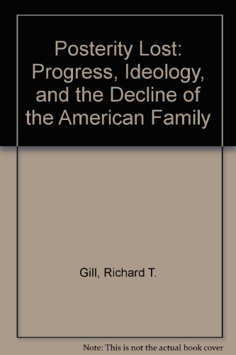9780585114286: Posterity Lost: Progress, Ideology, and the Decline of the American Family