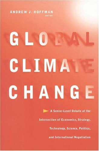 9780585121703: Global Climate Change: A Senior-Level Debate at the Intersection of Economics, Strategy, Technology, Science, Politics, and International Negotiation
