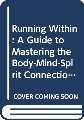 9780585235851: Running Within: A Guide to Mastering the Body-Mind-Spirit Connection for Ultimate Training and Racing