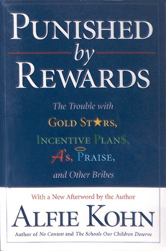 9780585249964: Punished by Rewards: The Trouble With Gold Stars, Incentive Plans, A'S, Praise, and Other Bribes